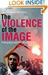 The Violence of the Image: Photograph...
