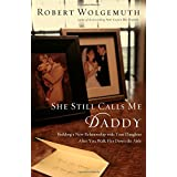 She Still Calls Me Daddy: Building a New Relationship with Your Daughter After You Walk Her Down the Aisleby Robert Wolgemuth