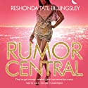 Rumor Central (       UNABRIDGED) by ReShonda Tate Billingsley Narrated by Joy C. Hooper