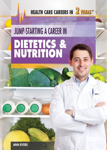 Jump-Starting A Career In Dietetics & Nutrition (Health Care Careers In 2 Years)