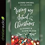 Loving My Actual Christmas: An Experiment in Relishing the Season | Alexandra Kuykendall