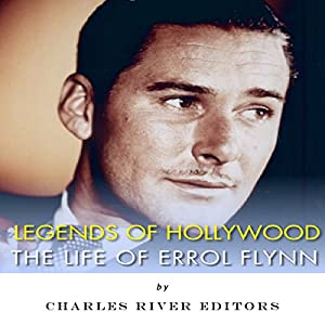 Legends of Hollywood: The Life of Errol Flynn Audiobook