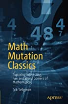 Math Mutation Classics: Exploring Interesting, Fun and Weird Corners of Mathematics