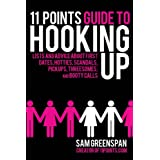 11 Points Guide to Hooking Up: Lists and Advice about First Dates, Hotties, Scandals, Pickups, Threesomes, and...