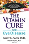 The Vitamin Cure for Eye Disease: How...