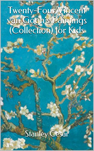 Twenty-Four Vincent van Gogh's Paintings (Collection) for Kids by Stanley Cesar