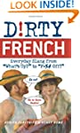 Dirty French: Everyday Slang from (Di...