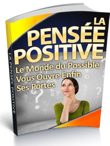 Couverture du livre La pensée Positive : Comment réaliser tous vos rêves et atteindre tous vos objectifs à l'aide de votre seule pensée ?