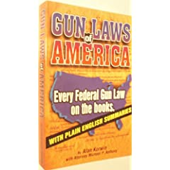 Gun Laws of America: Every Federal Gun Law on the Books: With Plain English Summaries