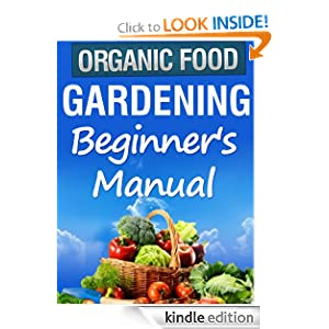 Free Kindle Book: Organic Gardening Beginner's Manual, by Julie Turner. Publication Date: May 23, 2012