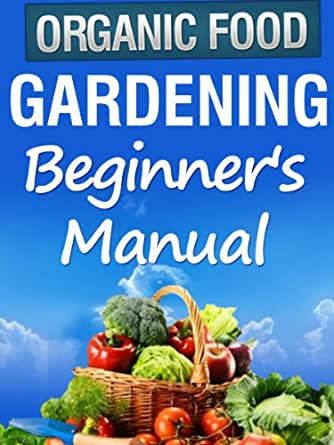 Organic Gardening Beginner 39 S Manual Kindle Edition By Julie Turner Crafts Hobbies Home