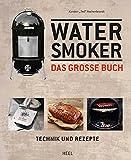 Das gro�e Watersmoker Buch - Technik und Rezepte