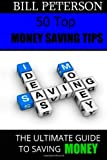 Bill Peterson 50 Top Money Saving Tips: The Ultimate Guide To Saving Money