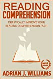 Reading Comprehension: How To Drastically Improve Your Reading Comprehension and Speed Reading Fast! (Reading Skills, Speed Reading)
