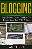 Blogging: The Ultimate Guide On How To Replace Your Job With A Blog (Blogging, Make Money Blogging, Make Money Online, Blo...