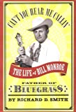 Can't You Hear Me Callin': The Life of Bill Monroe, Father of Bluegrass (0316803812) by Richard D. Smith