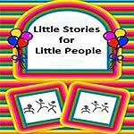 Little Stories for Little People | Laura Hopkinson,Amanda Hyatt,Claire Nixon,John Priest