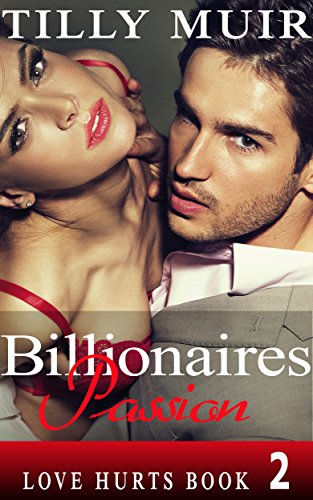 Book: Billionaires Passion - Love Hurts Book 2 by Tilly Muir