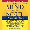 The Mind of the Soul: Responsible Choice Audiobook by Gary Zukav Narrated by Gary Zukav