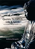 Quotes To Enrich Life & Spirit - From Buddha through Gandhi to Zen