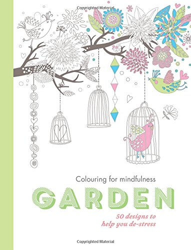 Garden: 50 designs to help you de-stress (Colouring for Mindfulness)