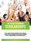 img - for The Secret of Winning Scholarships: At last, a quick and simple guide proven to make you stand out from the thousands of other students worldwide that are competing with you for scholarship money book / textbook / text book