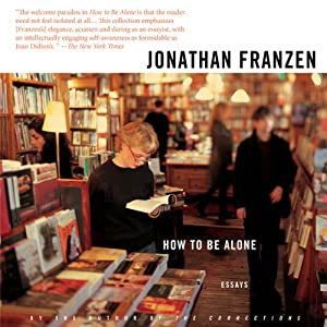 How to Be Alone: Essays | [Jonathan Franzen]