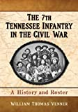 img - for The 7th Tennessee Infantry in the Civil War: A History and Roster by William Thomas Venner (2013) Paperback book / textbook / text book