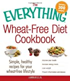 img - for The Everything Wheat-Free Diet Cookbook: Simple, Healthy Recipes for Your Wheat-Free Lifestyle (Everything Series) book / textbook / text book