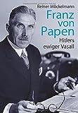 Franz von Papen - Hitlers ewiger Vasall