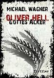 Oliver Hell - Gottes Acker (Oliver Hells vierter Fall) 3. Auflage im April 2014