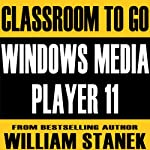 Windows Media Player 11 Classroom-To-Go | William Stanek