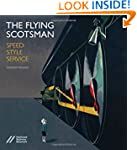 The Flying Scotsman: Speed, Style and...