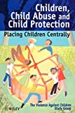 img - for Children Child Abuse & Child Protection (Wiley Series in Child Care & Protection) by The Violence Against Children Study Group . (1999-07-27) book / textbook / text book