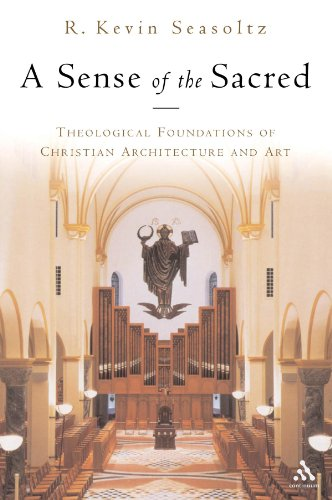 A Sense of the Sacred: Theological Foundations of Christian Architecture and Art: Theological Foundations of Sacred Architecture and Art