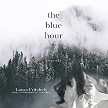The Blue Hour: A Novel Audiobook by Laura Pritchett Narrated by Robert Fass, Nicol Zanzarella, Carol Monda, Paul Michael Garcia, Amy Landon, Donald Corren, P. J. Ochlan