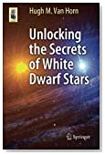 Unlocking the Secrets of White Dwarf Stars (Astronomers' Universe)