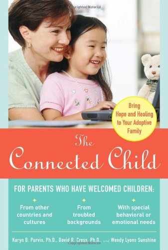 The Connected Child: Bring hope and healing to your adoptive family: Karyn B. Purvis, David R. Cross, Wendy Lyons Sunshine: 9780071475006: Amazon.com: Books