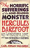 Carl-Johan Vallgren The Horrific Sufferings Of The Mind-Reading Monster Hercules Barefoot: His Wonderful Love and his Terrible Hatred: Monster Hercules Barefoot, His Wonderful Love and Terrible Hatred