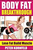 Body Fat Breakthrough: Lose Fat Build Muscle