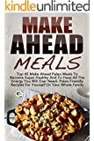 Make Ahead Meals: Top 45 Make Ahead Paleo Meals To Become Super Healthy And Have All The Energy You Will Ever Need-Paleo Friendly Recipes For Yourself ... Paleo, Freezer Meals) (English Edition)