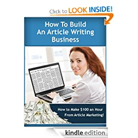 How to Build an Article Writing Business and Earn $100 an Hour! (Work from Home Series) eBook