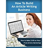How to Build an Article Writing Business and Earn $100 an Hour! (Work from Home Series)by Colin Phillips
