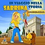 Sabrina nell'Antica Roma: Sabrina in viaggio nella storia | Paola Ergi