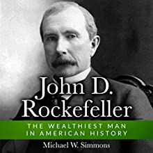 John D. Rockefeller: The Wealthiest Man In American History Audiobook by Michael W. Simmons Narrated by Alan Munro