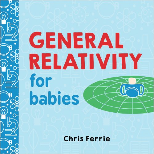 General Relativity for Babies (Baby University) [Ferrie, Chris] (Tapa Dura)