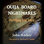 Ouija Board Nightmares: Terrifying True Tales |  John Harker