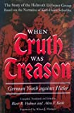img - for When Truth Was Treason: German Youth Against Hitler--The Story of the Helmuth Hubener Group book / textbook / text book