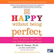 Be Happy Without Being Perfect: How to Break Free from the Perfection Deception | [Alice D. Domar, Alice Lesch Kelly]