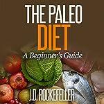 The Paleo Diet: A Beginner's Guide | J. D. Rockefeller